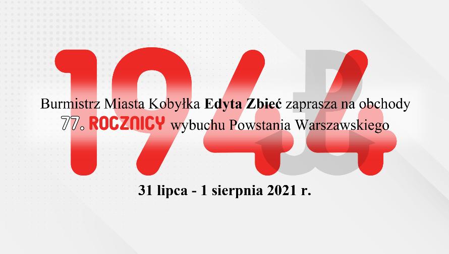 czerwono-czarne litery na szarym tle, napis: Burmistrz Miasta Kobyłka Edyta Zbiec zaprasza na obchody 77 rocznicy wybuchu Powstania Warszawskiego 1944, 31 lipca - 1 sierpnia 2021 r.