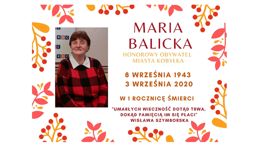 """Plakat. Z lewej strony zdjęcie kobiety, z prawej strony napisy: Maria Balicka Honorowy Obywatel Miasta Kobyłka, 8 września 1943, 3 września 2020 w 1 rocznicę śmierci """"Umarłych wieczność dotąd trwa, dokąd pamięcią im się płaci"""" Wisława Szymborska"""